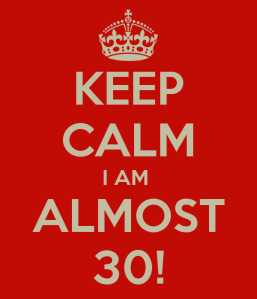 keep-calm-i-am-almost-30